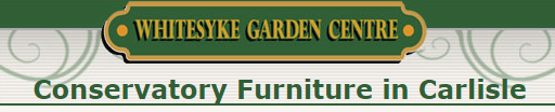 conservatory furniture in carlisle, whitesyke garden centre, garden products in carlisle, garden sheds in longtown